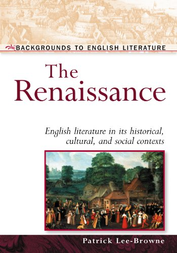 The Renaissance: English Literature in Its Historical,: Patrick Lee-Browne