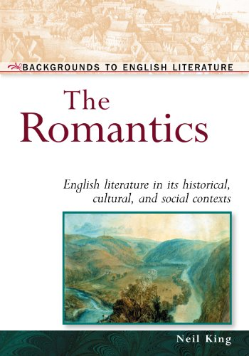 The Romantics: English Literature in Its Historical,: King, Neil