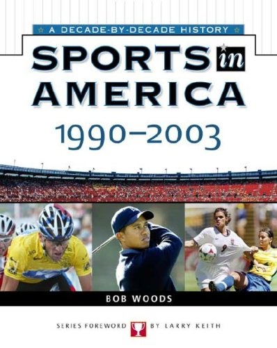 Sports In America: 1990 To 2003 (Sports in America A Decade by Decade History) (0816052417) by Bob Woods