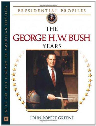 The George H.W. Bush Years: The George H.W. Bush (Hardback): John Robert Greene