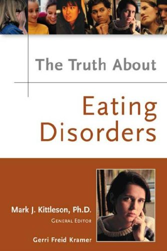 The Truth About Eating Disorders: Editor-Mark J., Ph.D.