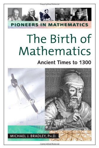 9780816054237: Birth of Mathematics: Ancient Times to 1300 (Pioneers in Mathmatics)