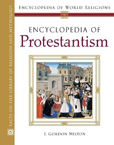 9780816054565: Encyclopedia Of Protestantism (Encyclopedia Of World Religions)