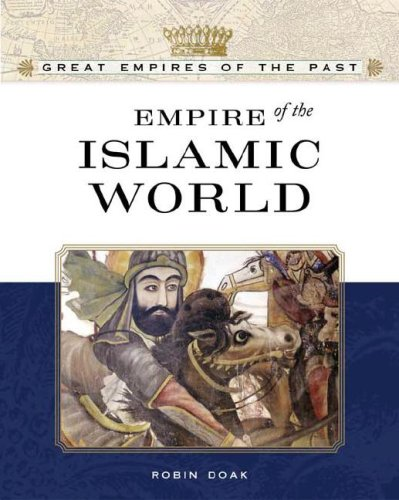 9780816055579: Empire of the Islamic World (Great Empires of the Past)