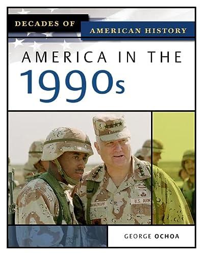 America In The 1990s (Decades of American History): Ochoa, George