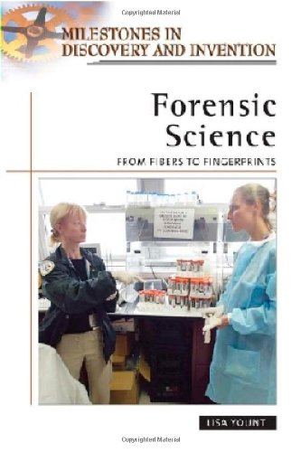 Forensic Science: From Fibers to Fingerprints (Milestones in Discovery and Invention): Lisa Yount