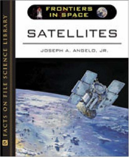 Satellites (Frontiers in Space): Joseph A., Jr.