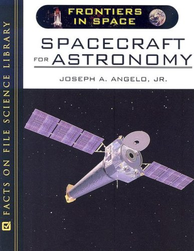 Spacecraft for Astronomy (Frontiers in Space): Angelo, Joseph A.