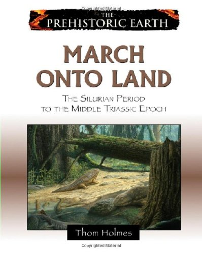 9780816059591: March onto Land: The Silurian Period to the Middle Triassic Epoch (The Prehistoric Earth)