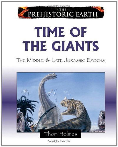 Time of the Giants: The Middle & Late Jurassic Epochs (The Prehistoric Earth): Holmes, Thom