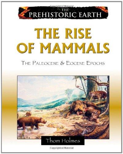 9780816059638: The Rise of Mammals: The Paleocene & Eocene Epochs (Prehistoric Earth)