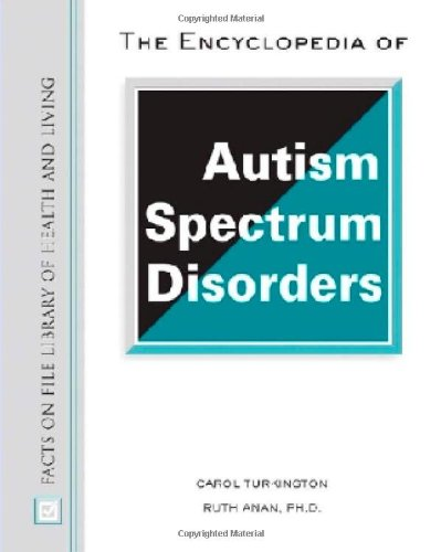 The Encyclopedia of Autism Spectrum Disorders (Facts on File Library of Health & Living): Carol...
