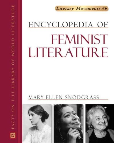 Encyclopedia of Feminist Literature (Literary Movements) (0816060401) by Mary Ellen Snodgrass M.A.