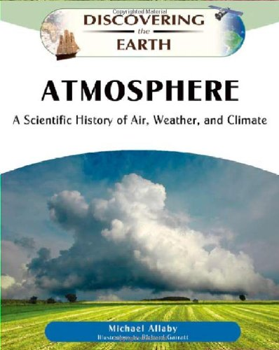 Atmosphere: A Scientific History of Air, Weather, and Climate (Discovering the Earth): Allaby, ...