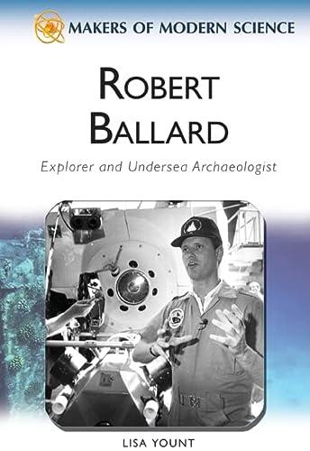 Robert Ballard: Explorer and Undersea Archaeologist (Makers: Yount, Lisa