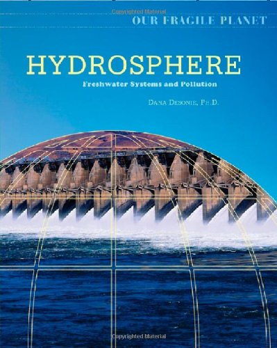 Hydrosphere: Freshwater Systems and Pollution (Our Fragile: Dana Desonie