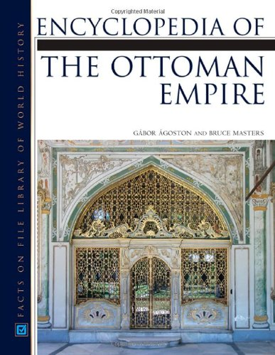 Encyclopedia of the Ottoman Empire: Agoston, Gabor; Masters, Bruce