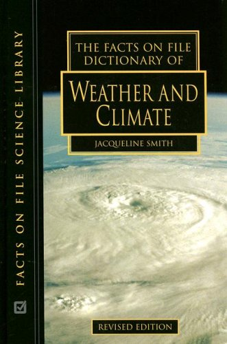 The Facts on File Dictionary of Weather And Climate (Science Dictionary): Jacqueline Smith