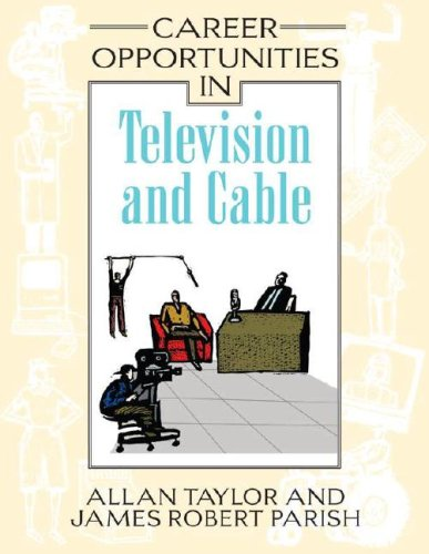 Career Opportunities in Television and Cable: Taylor, Allan; Parish, James Robert