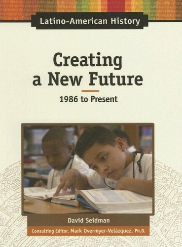 9780816064458: Creating a New Future: 1986 to Present (Latino-American History)