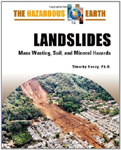 Landslides: Mass Wasting, Soil, and Mineral Hazards: Kusky, Timothy