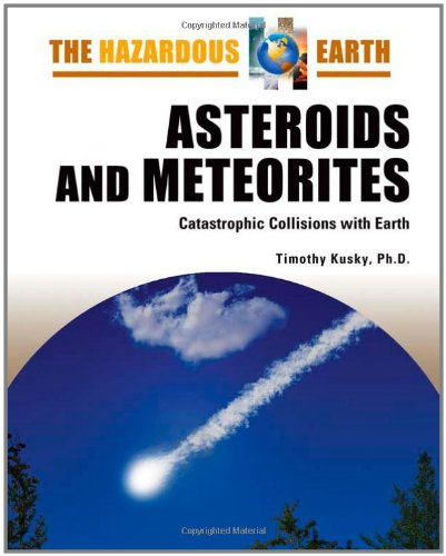 9780816064694: Asteroids and Meteorites: Catastrophic Collisions With Earth (The Hazardous Earth)