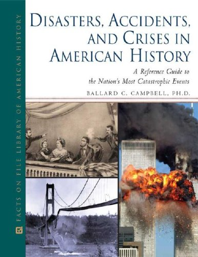 9780816066032: Disasters, Accidents, and Crises in American History: A Reference Guide to the Nation's Most Catastrophic Events (Facts on File Library of American History)