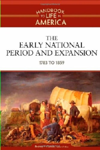 9780816071753: The Early National Period and Expansion: 1783 to 1859 (Handbook to Life in America)