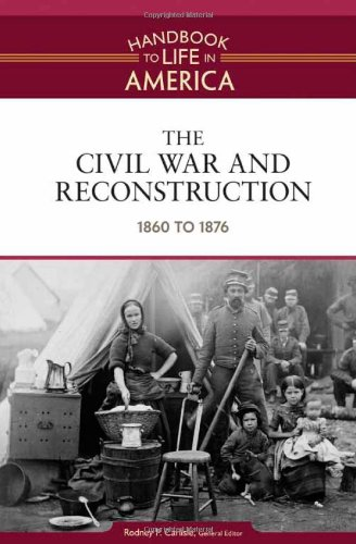 9780816071760: The Civil War and Reconstruction: 1860 to 1876 (Handbook to Life in America)
