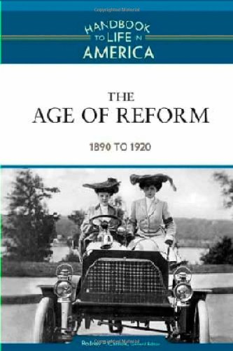 9780816071784: The Age of Reform: 1890 to 1920 (Handbook to Life in America)