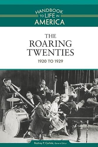 The Roaring Twenties: 1920 to 1929 (Handbook to Life in America, Volume 6)