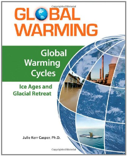 9780816072620: Global Warming Cycles: Ice Ages and Glacial Retreat