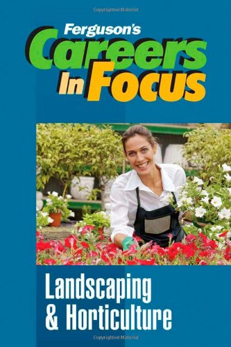 Landscaping and Horticulture (Ferguson's Careers in Focus)