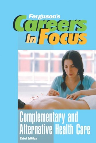 9780816073023: Complementary and Alternative Health Care, Third Edition (Ferguson's Careers in Focus)