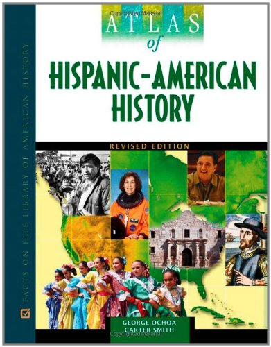 Atlas of Hispanic-American History (Facts on File Library of American History) (0816077363) by Ochoa, George; Smith, Carter, Lena