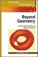 9780816079452: Beyond Geometry: A New Mathematics of Space and Form (The History of Mathematics)