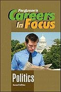 Politics, Second Edition (Ferguson's Careers in Focus) (9780816080359) by Ferguson