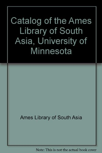 Catalogue of the Ames Library of South Asia, University of Minnesota, 16 Vols.: University of ...