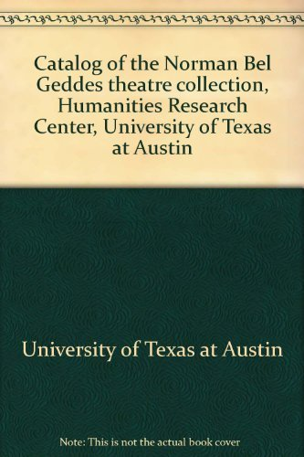 9780816110377: Catalog of the Norman Bel Geddes Theatre Collection, Humanities Research Center, University of Texas at Austin
