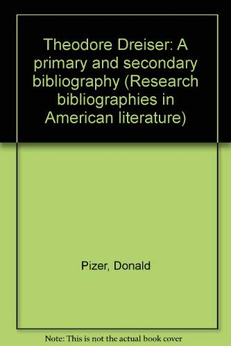 Theodore Dreiser: A primary and secondary bibliography (Research bibliographies in American literature ; no. 3) (9780816110827) by Donald Pizer