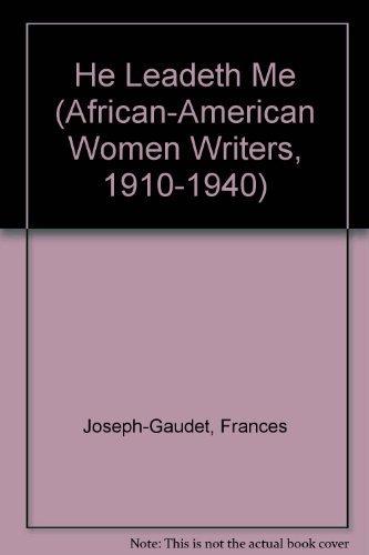 He Leadeth Me (African American Women Writers, 1910-1940): Joseph-Gaudet, Frances; Gaudet, Frances ...