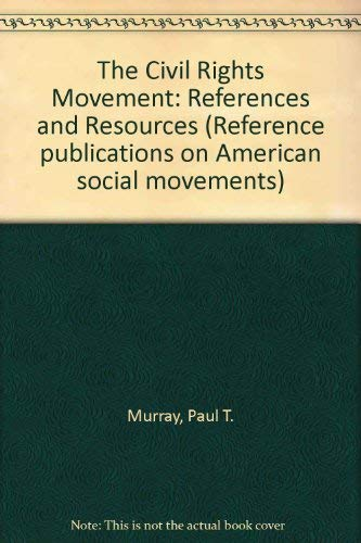 The Civil Rights Movement: References and Resources: Paul T., Ph.D.