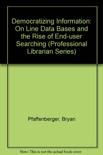 9780816118601: Democratizing Information: Online Database and the Rise of End-User Searching (Professional Librarian Series)