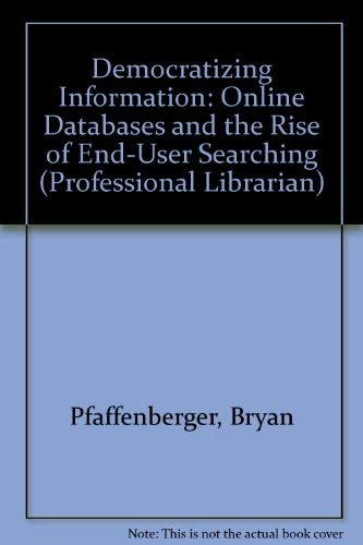 9780816118724: Democratizing Information: Online Databases and the Rise of End-User Searching (Professional Librarian Series)