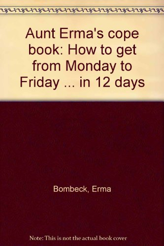 9780816130542: Aunt Erma's cope book: How to get from Monday to Friday ... in 12 days