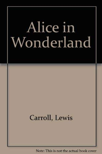 Alice in Wonderland / Through the Looking: Carroll, Lewis; Dodgson,