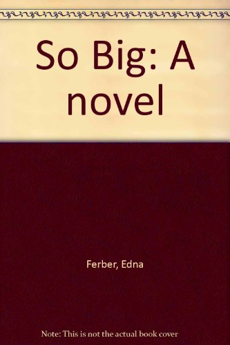 So Big: A novel: Edna Ferber