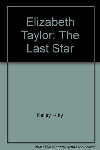 Elizabeth Taylor: The Last Star: Kelley, Kitty