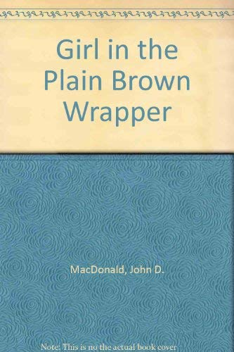 The Girl in the Plain Brown Wrapper: MacDonald, John D.