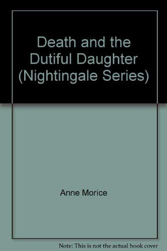 Death and the Dutiful Daughter: Morice, Anne (pseudonym of Felicity Shaw)